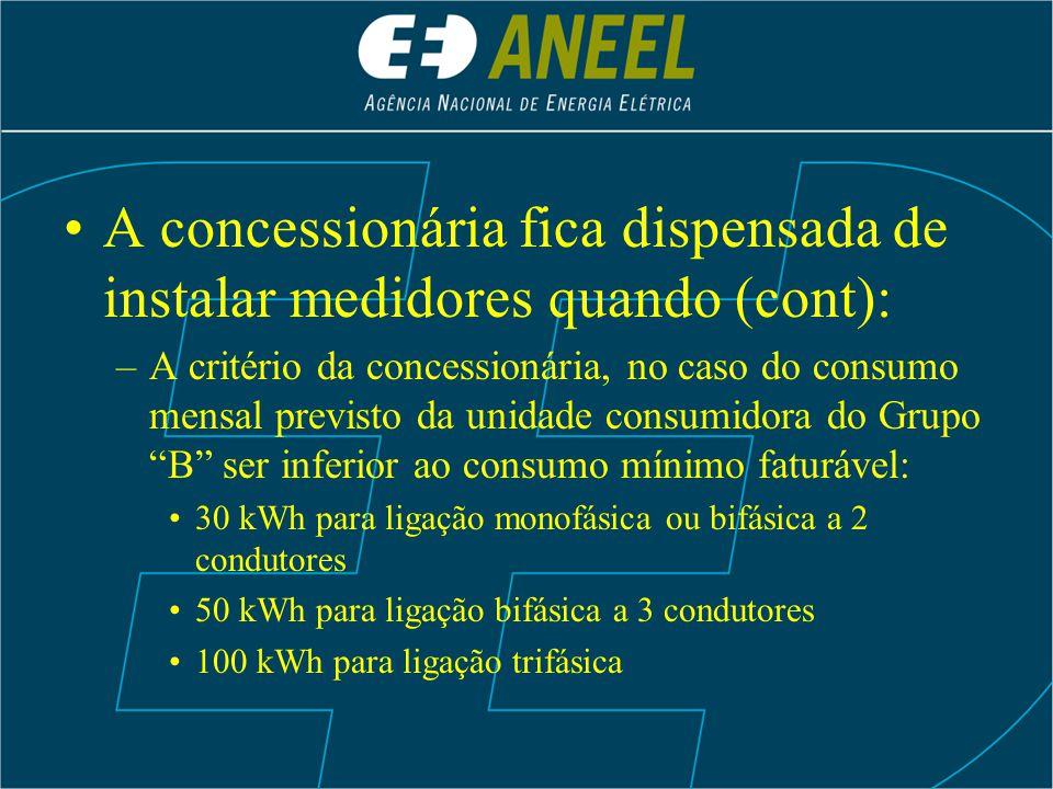 A concessionária fica dispensada de instalar medidores quando (cont): –A critério da concessionária, no caso do consumo mensal previsto da unidade con