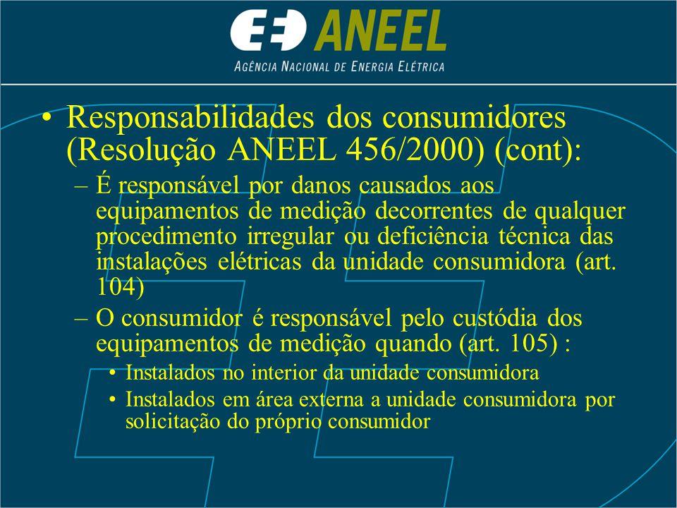Responsabilidades dos consumidores (Resolução ANEEL 456/2000) (cont): –É responsável por danos causados aos equipamentos de medição decorrentes de qua