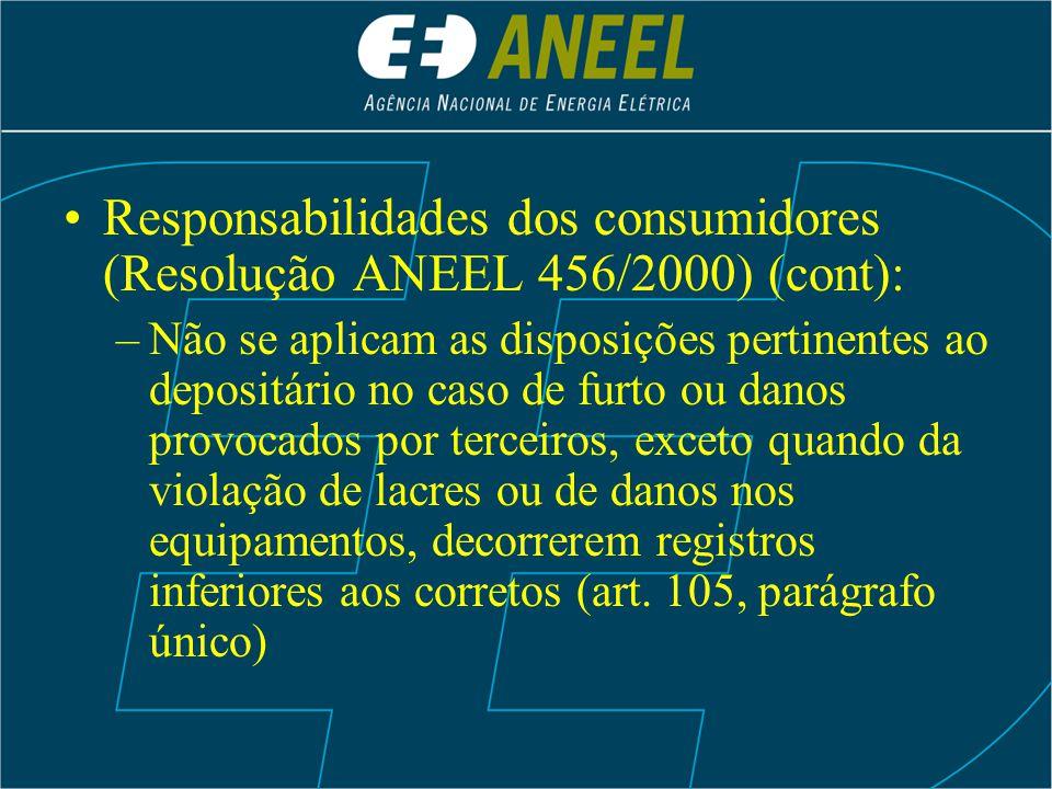 Responsabilidades dos consumidores (Resolução ANEEL 456/2000) (cont): –Não se aplicam as disposições pertinentes ao depositário no caso de furto ou da