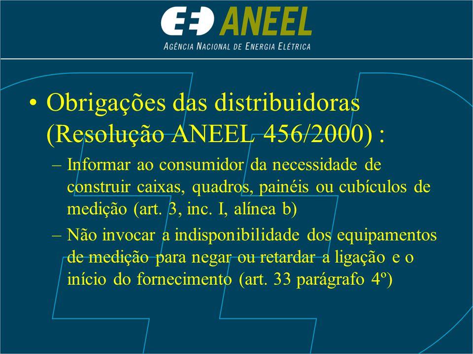 Obrigações das distribuidoras (Resolução ANEEL 456/2000) : –Instalar, as suas expensas, os medidores e demais equipamentos de medição (art.