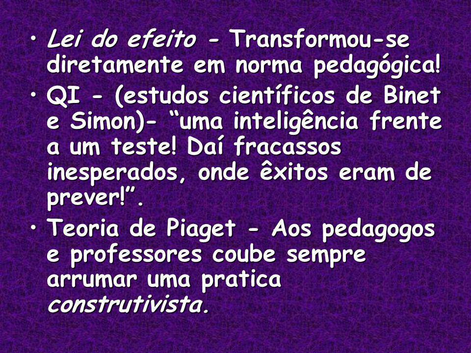 Lei do efeito - Transformou-se diretamente em norma pedagógica!Lei do efeito - Transformou-se diretamente em norma pedagógica.