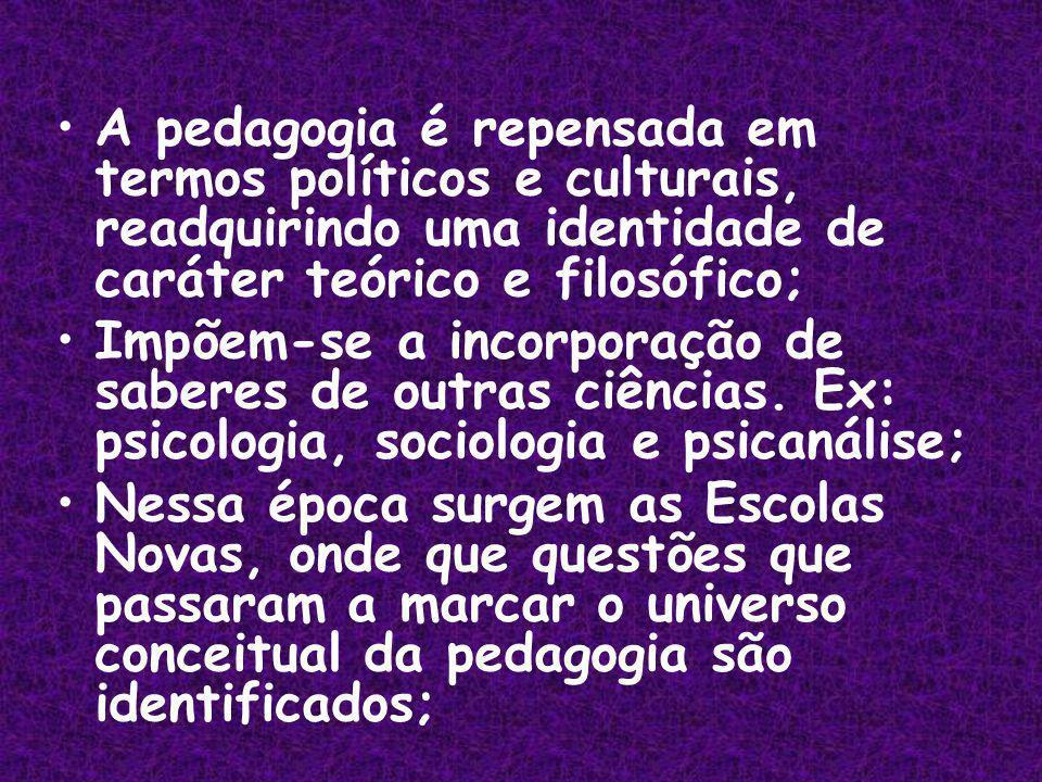 A pedagogia é repensada em termos políticos e culturais, readquirindo uma identidade de caráter teórico e filosófico; Impõem-se a incorporação de saberes de outras ciências.