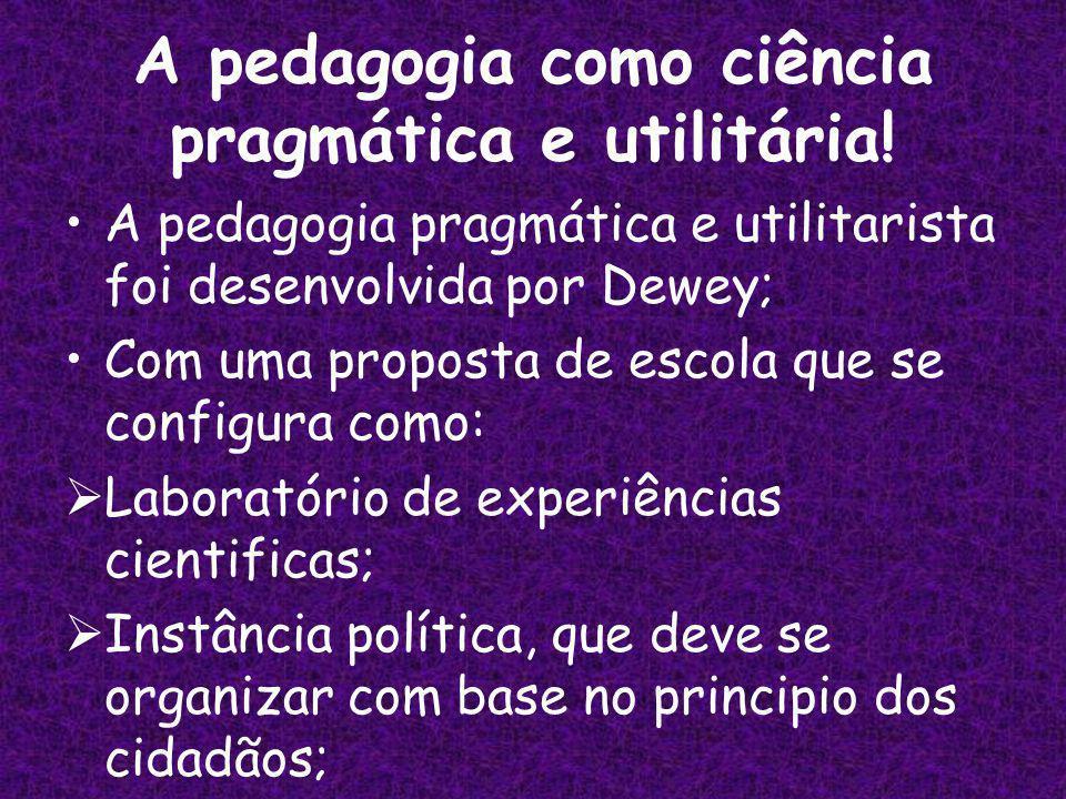 A pedagogia como ciência pragmática e utilitária.