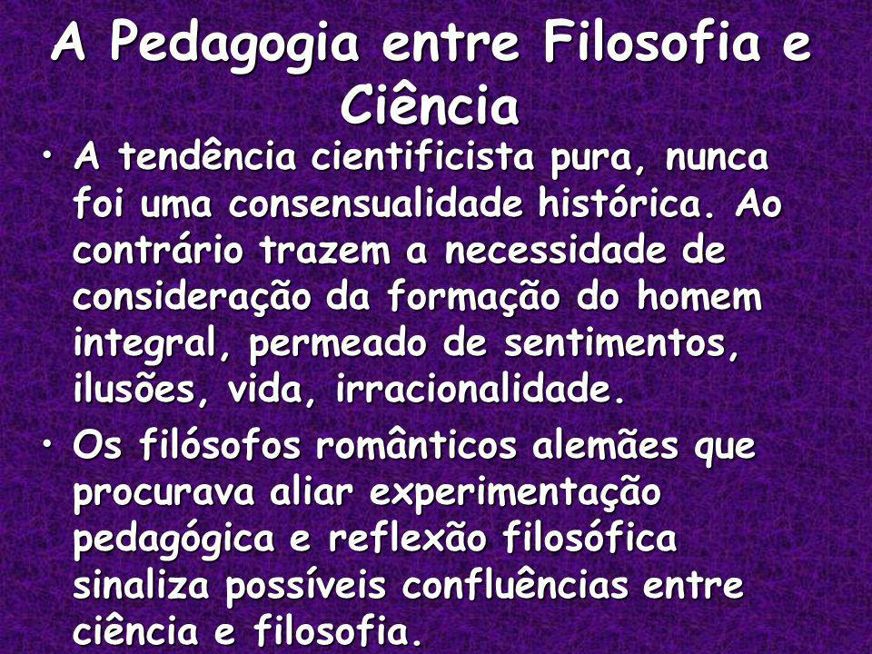 A Pedagogia entre Filosofia e Ciência A tendência cientificista pura, nunca foi uma consensualidade histórica.