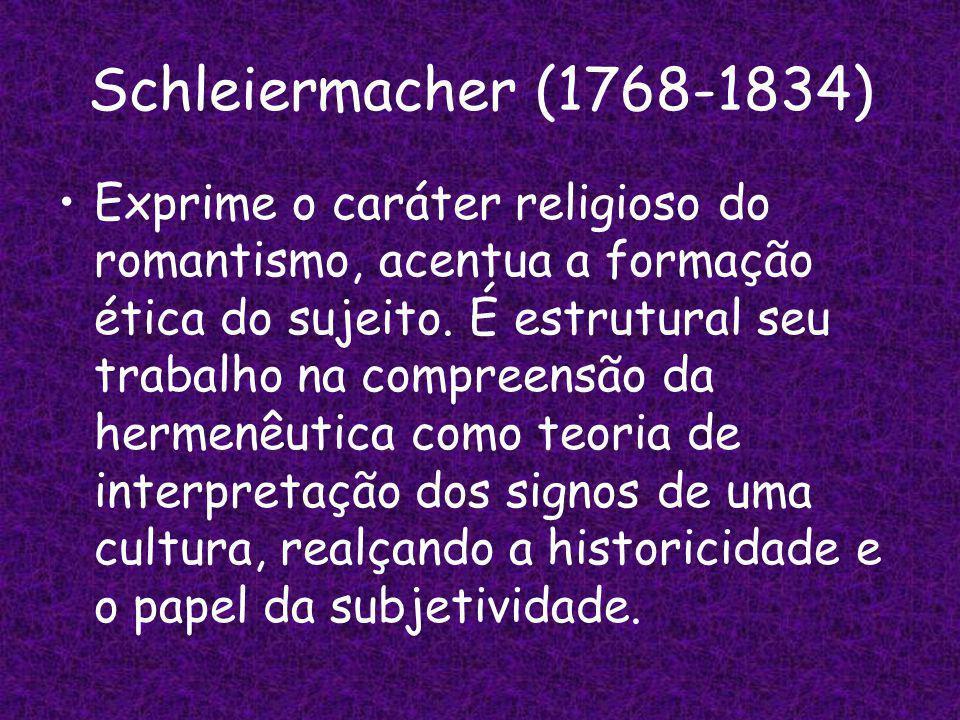 Schleiermacher (1768-1834) Exprime o caráter religioso do romantismo, acentua a formação ética do sujeito.