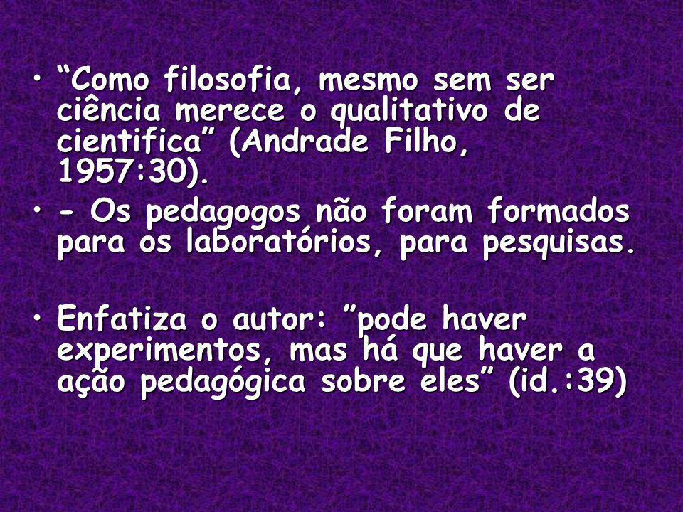 Compreensões da história da pedagogia como ciência da educação A pedagogia para ser ciência, teve que deixar de ser pedagogia, ciência da educação, pois este objeto (a educação) foi se restringindo à instrução, ao observável do ensino, a fim de poder ser apreendida pela racionalidade científica que a pressupunha;A pedagogia para ser ciência, teve que deixar de ser pedagogia, ciência da educação, pois este objeto (a educação) foi se restringindo à instrução, ao observável do ensino, a fim de poder ser apreendida pela racionalidade científica que a pressupunha;