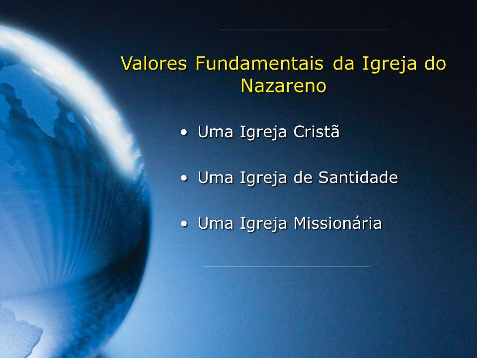 Uma Igreja Cristã Uma Igreja de Santidade Uma Igreja Missionária Uma Igreja Cristã Uma Igreja de Santidade Uma Igreja Missionária Valores Fundamentais