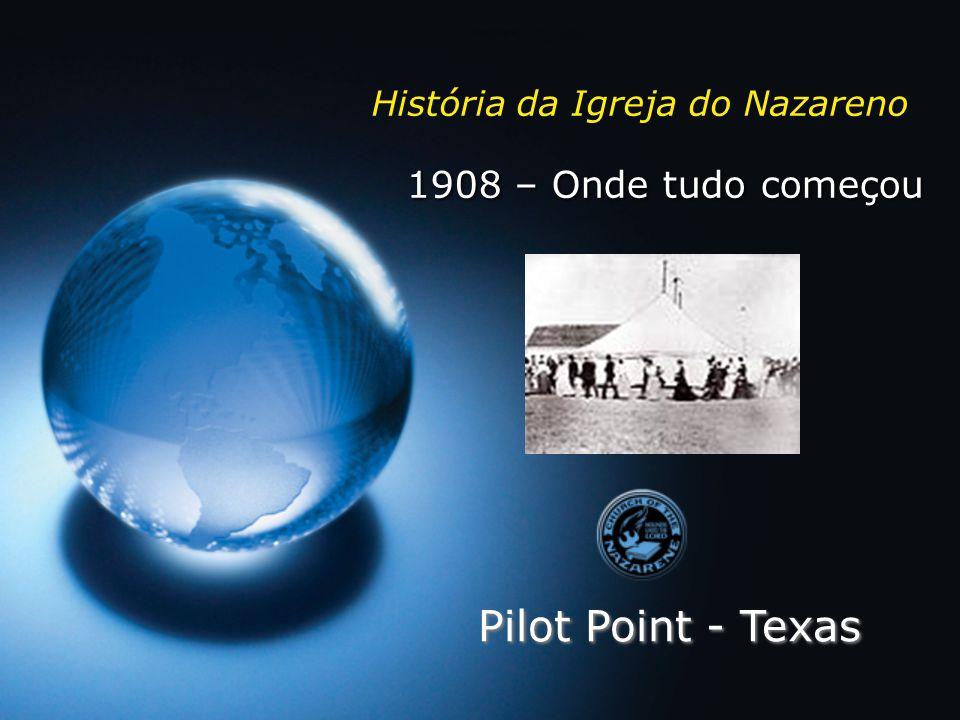 1908 – Onde tudo começou História da Igreja do Nazareno Pilot Point - Texas