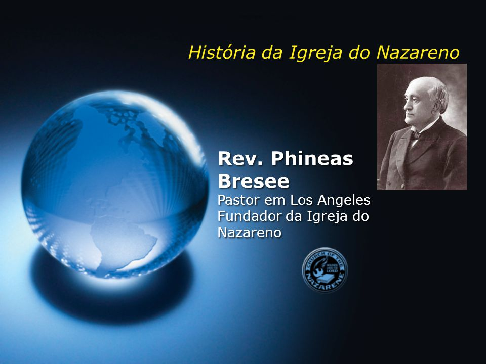 Rev. Phineas Bresee Pastor em Los Angeles Fundador da Igreja do Nazareno Rev. Phineas Bresee Pastor em Los Angeles Fundador da Igreja do Nazareno Hist