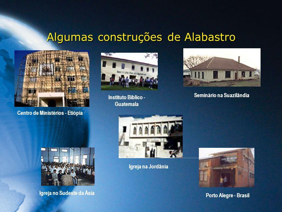 Algumas construções de Alabastro Centro de Ministérios - Etiópia Igreja no Sudeste da Ásia Porto Alegre - Brasil Igreja na Jordânia Seminário na Suazi