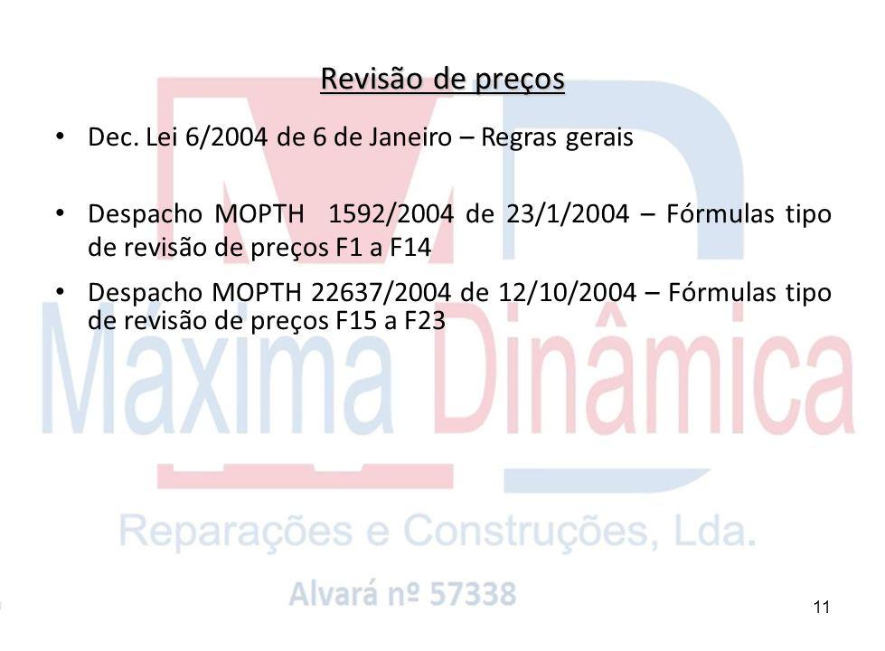 11 Dec. Lei 6/2004 de 6 de Janeiro – Regras gerais Despacho MOPTH 1592/2004 de 23/1/2004 – Fórmulas tipo de revisão de preços F1 a F14 Despacho MOPTH