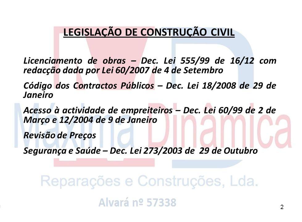 2 LEGISLAÇÃO DE CONSTRUÇÃO CIVIL Licenciamento de obras – Dec. Lei 555/99 de 16/12 com redacção dada por Lei 60/2007 de 4 de Setembro Código dos Contr