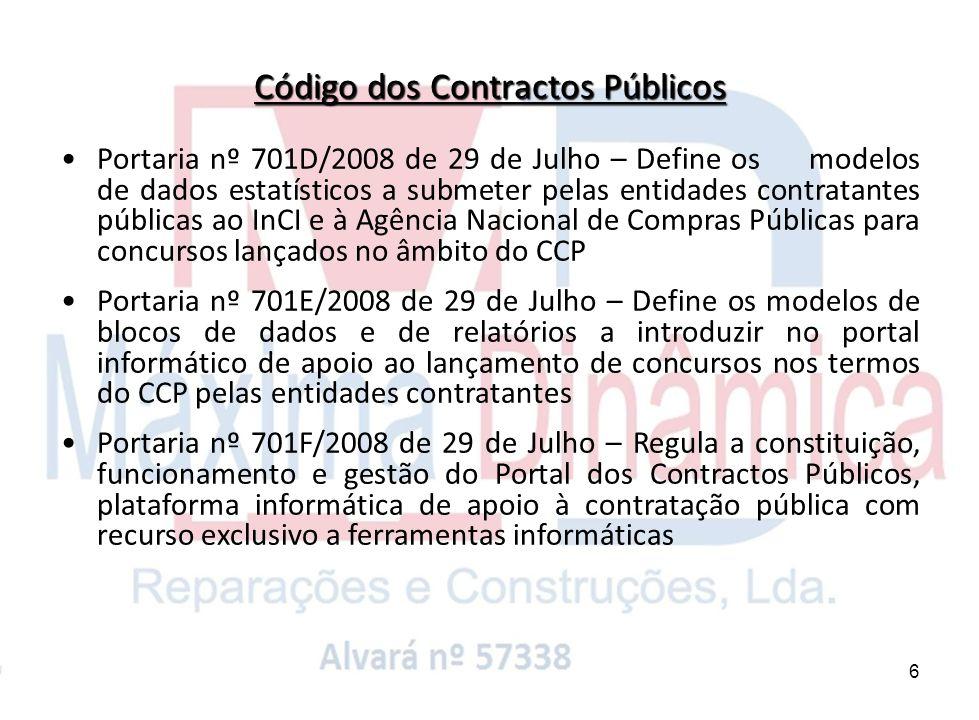 7 Portaria nº 701G/2008 de 29 de Julho – Requisitos a que deve obedecer a utilização do Portal dos Contractos Públicos pelas entidades adjudicantes Portaria nº 701H/2008 de 29 de Julho – Instruções para a elaboração de projectos e obras.