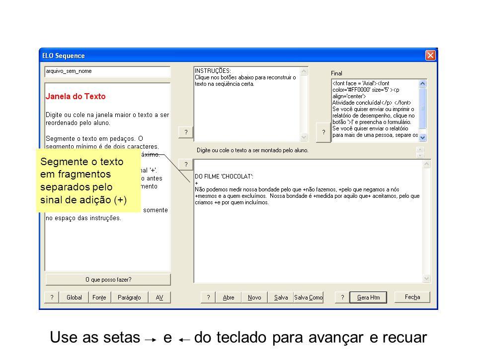 Use as setas e do teclado para avançar e recuar Segmente o texto em fragmentos separados pelo sinal de adição (+)