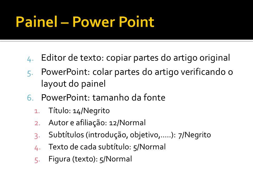 4. Editor de texto: copiar partes do artigo original 5. PowerPoint: colar partes do artigo verificando o layout do painel 6. PowerPoint: tamanho da fo