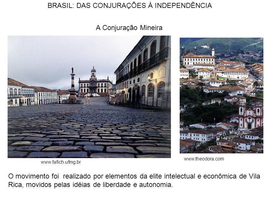 BRASIL: DAS CONJURAÇÕES À INDEPENDÊNCIA O movimento foi realizado por elementos da elite intelectual e econômica de Vila Rica, movidos pelas idéias de