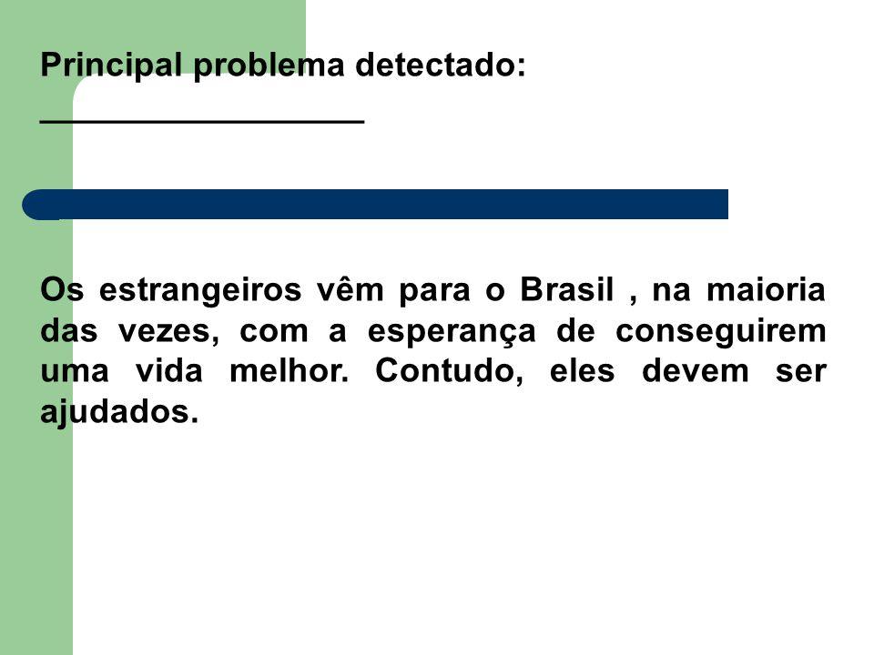Principal problema detectado: _________________ Os estrangeiros vêm para o Brasil, na maioria das vezes, com a esperança de conseguirem uma vida melho