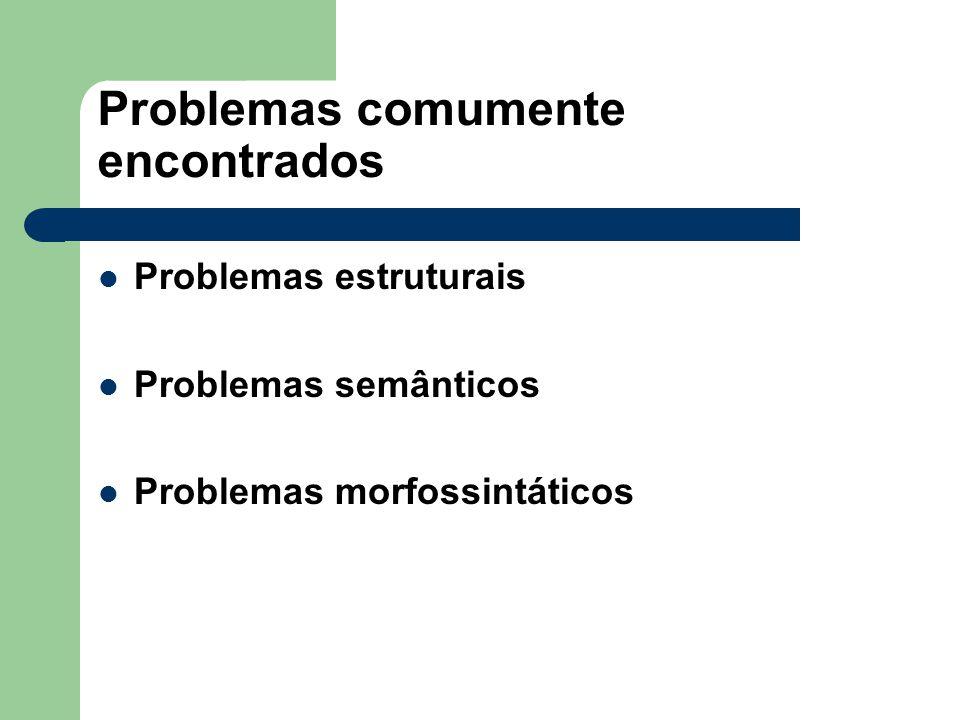 Problemas comumente encontrados Problemas estruturais Problemas semânticos Problemas morfossintáticos