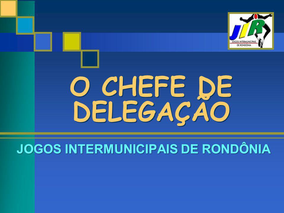 O CHEFE DE DELEGAÇÃO JOGOS INTERMUNICIPAIS DE RONDÔNIA