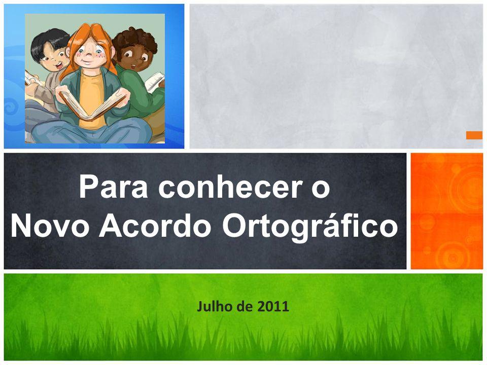 Para conhecer o Novo Acordo Ortográfico Julho de 2011