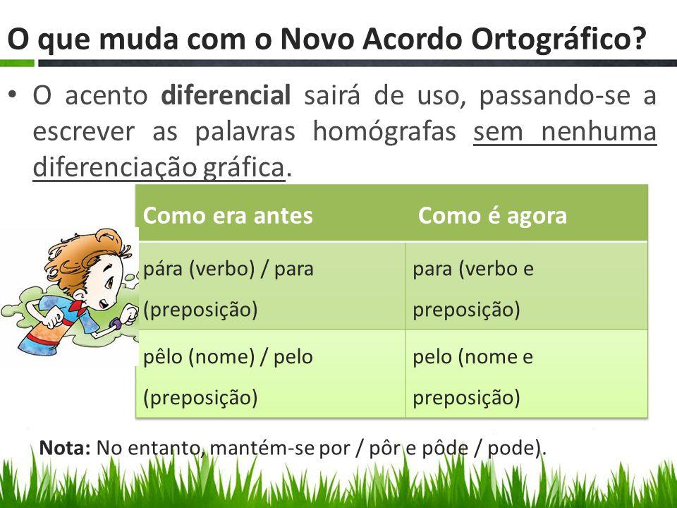 O acento diferencial sairá de uso, passando-se a escrever as palavras homógrafas sem nenhuma diferenciação gráfica. O que muda com o Novo Acordo Ortog