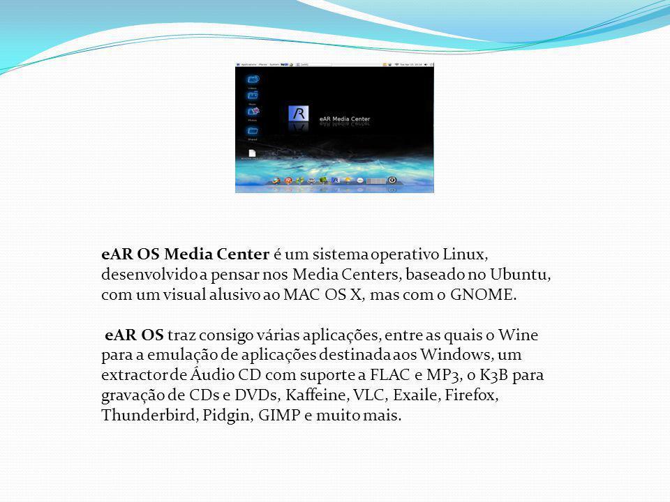 eAR OS Media Center é um sistema operativo Linux, desenvolvido a pensar nos Media Centers, baseado no Ubuntu, com um visual alusivo ao MAC OS X, mas c