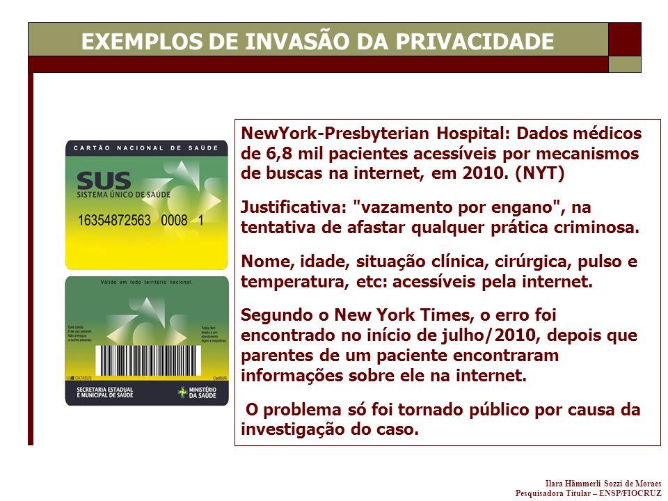 Ilara Hämmerli Sozzi de Moraes Pesquisadora Titular – ENSP/FIOCRUZ EXEMPLOS DE INVASÃO DA PRIVACIDADE NewYork-Presbyterian Hospital: Dados médicos de