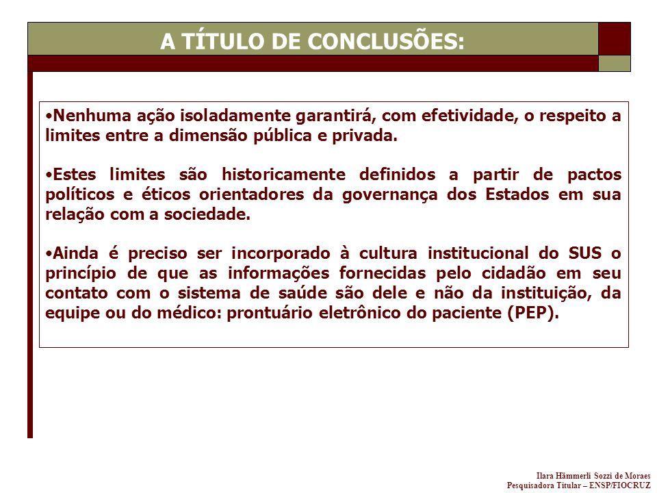 Ilara Hämmerli Sozzi de Moraes Pesquisadora Titular – ENSP/FIOCRUZ Nenhuma ação isoladamente garantirá, com efetividade, o respeito a limites entre a