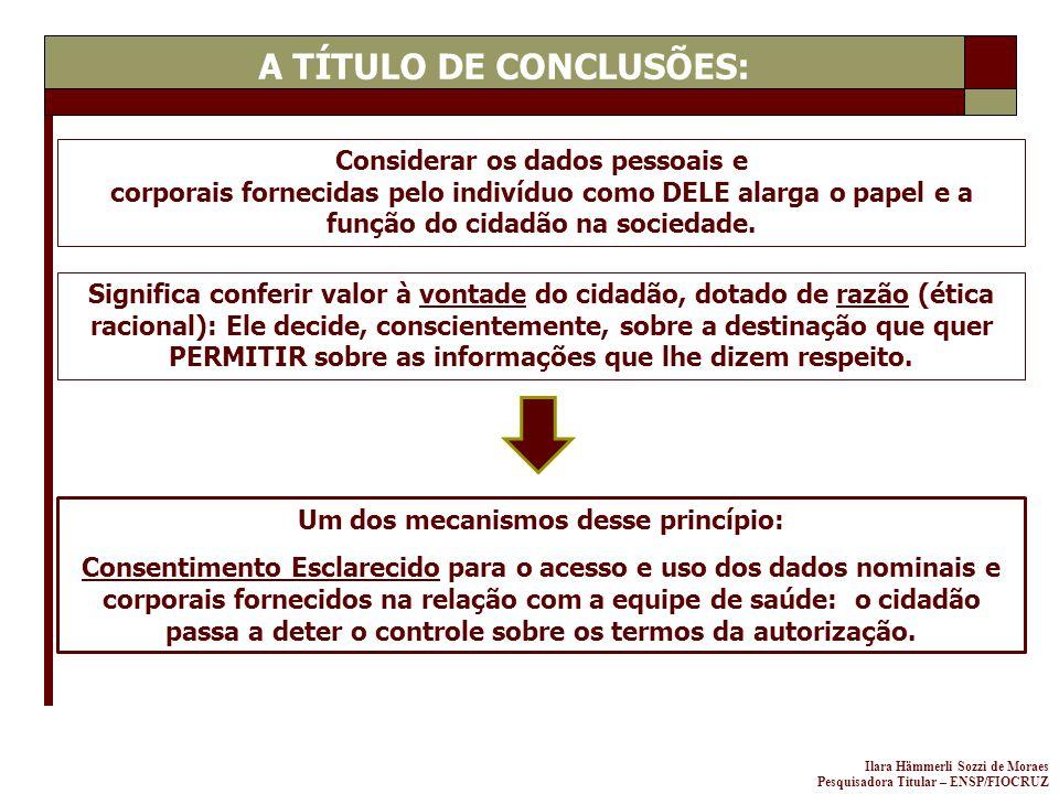 Ilara Hämmerli Sozzi de Moraes Pesquisadora Titular – ENSP/FIOCRUZ Considerar os dados pessoais e corporais fornecidas pelo indivíduo como DELE alarga