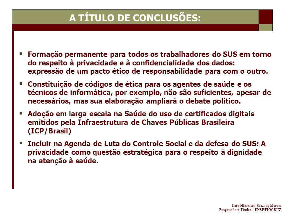 Ilara Hämmerli Sozzi de Moraes Pesquisadora Titular – ENSP/FIOCRUZ Formação permanente para todos os trabalhadores do SUS em torno do respeito à priva