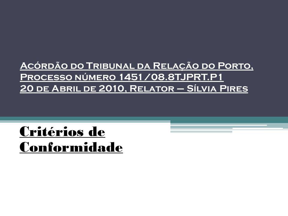 Acórdão do Tribunal da Relação do Porto, Processo número 1451/08.8TJPRT.P1 20 de Abril de 2010, Relator – Sílvia Pires Critérios de Conformidade
