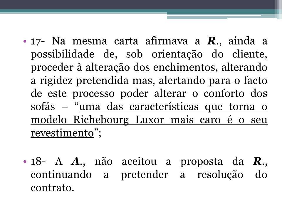 17- Na mesma carta afirmava a R., ainda a possibilidade de, sob orientação do cliente, proceder à alteração dos enchimentos, alterando a rigidez prete