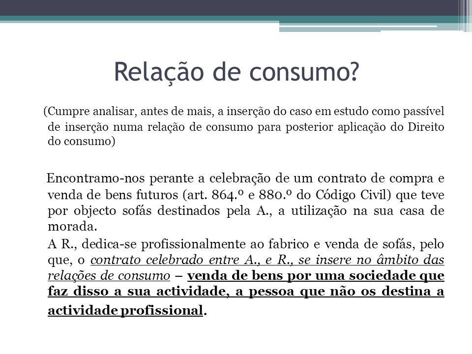 Relação de consumo? (Cumpre analisar, antes de mais, a inserção do caso em estudo como passível de inserção numa relação de consumo para posterior apl