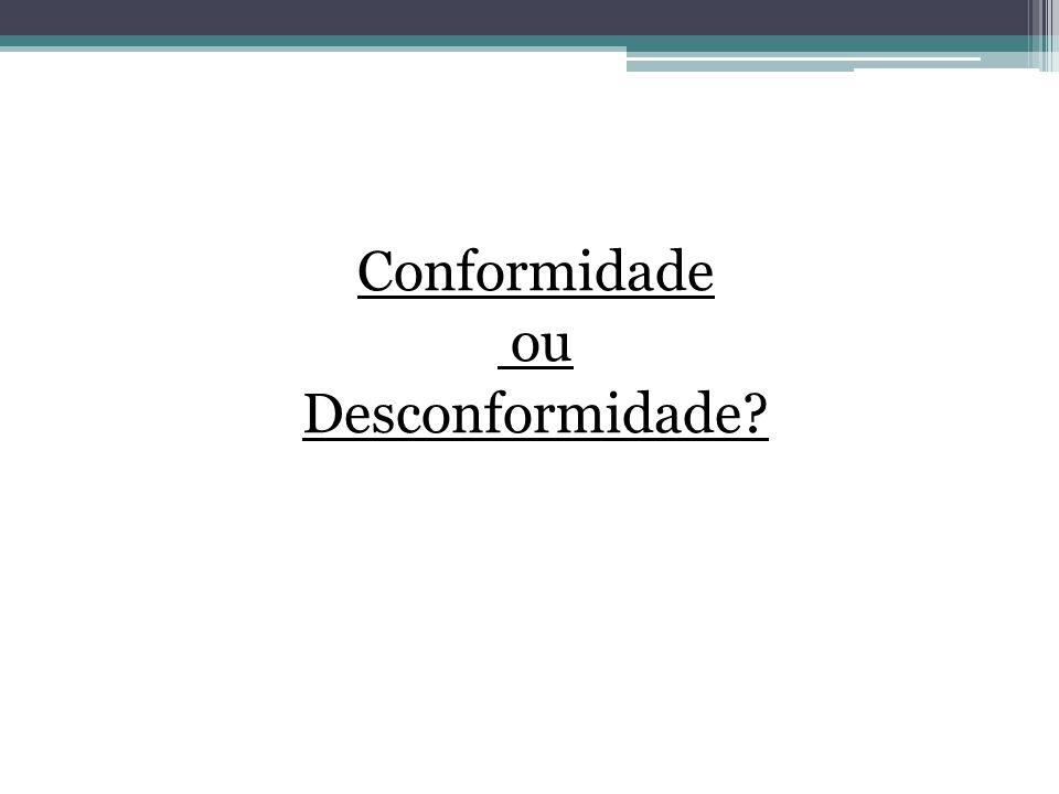 Conformidade ou Desconformidade?