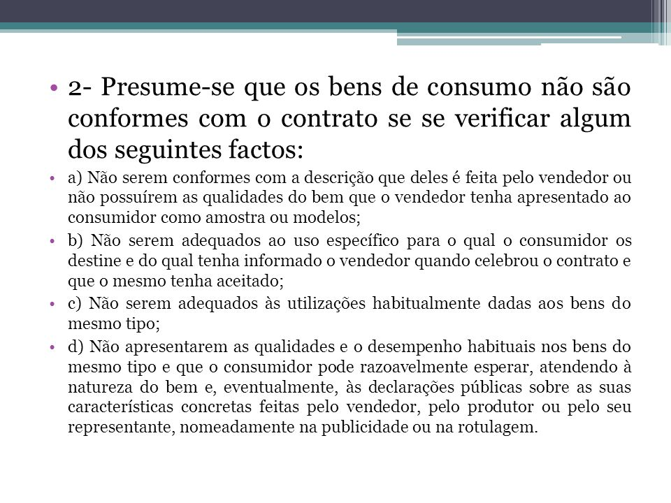 2- Presume-se que os bens de consumo não são conformes com o contrato se se verificar algum dos seguintes factos: a) Não serem conformes com a descriç