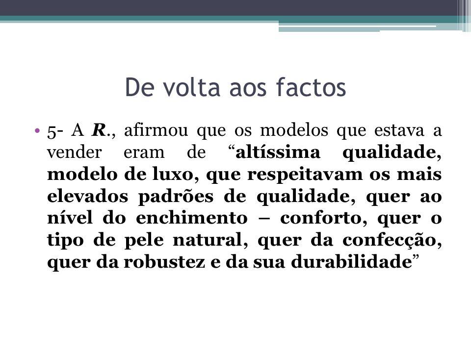 De volta aos factos 5- A R., afirmou que os modelos que estava a vender eram de altíssima qualidade, modelo de luxo, que respeitavam os mais elevados