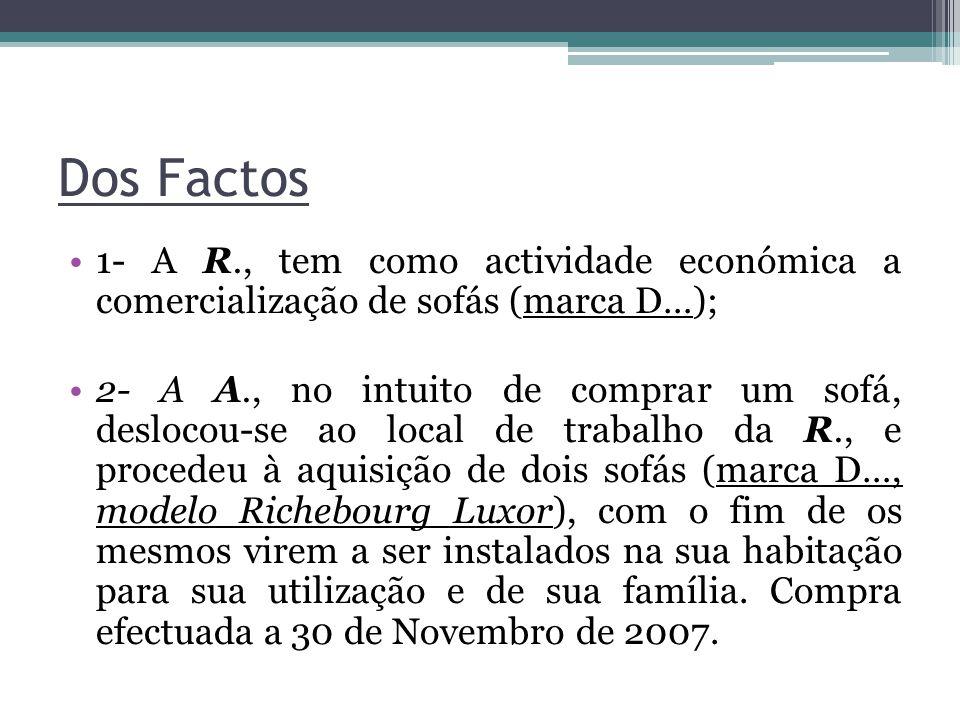 Dos Factos 1- A R., tem como actividade económica a comercialização de sofás (marca D…); 2- A A., no intuito de comprar um sofá, deslocou-se ao local