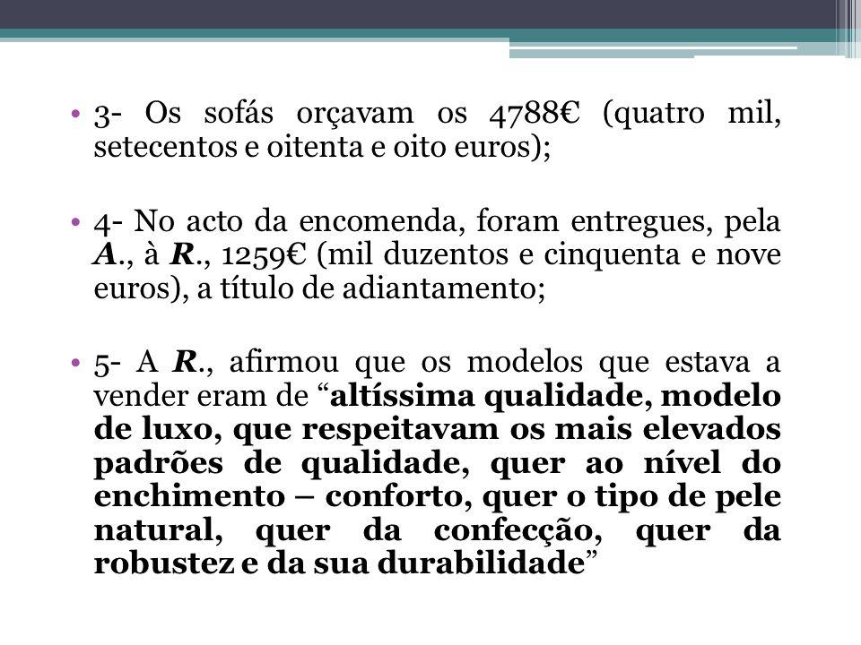 3- Os sofás orçavam os 4788 (quatro mil, setecentos e oitenta e oito euros); 4- No acto da encomenda, foram entregues, pela A., à R., 1259 (mil duzent