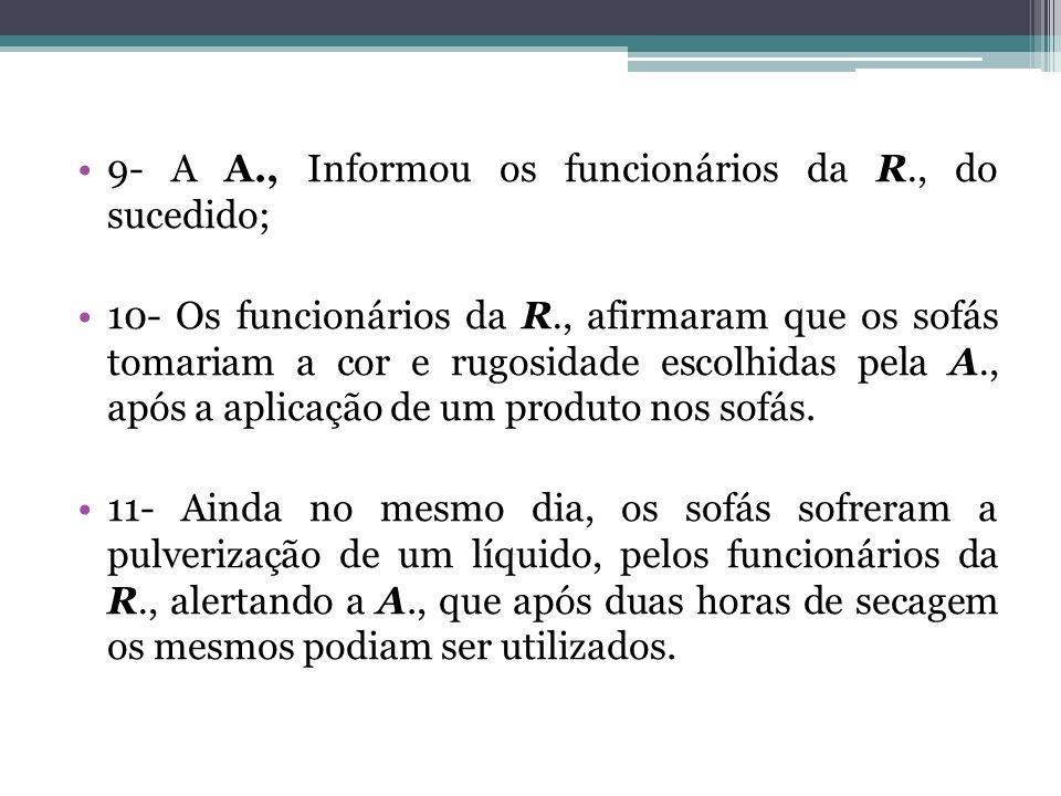 9- A A., Informou os funcionários da R., do sucedido; 10- Os funcionários da R., afirmaram que os sofás tomariam a cor e rugosidade escolhidas pela A.