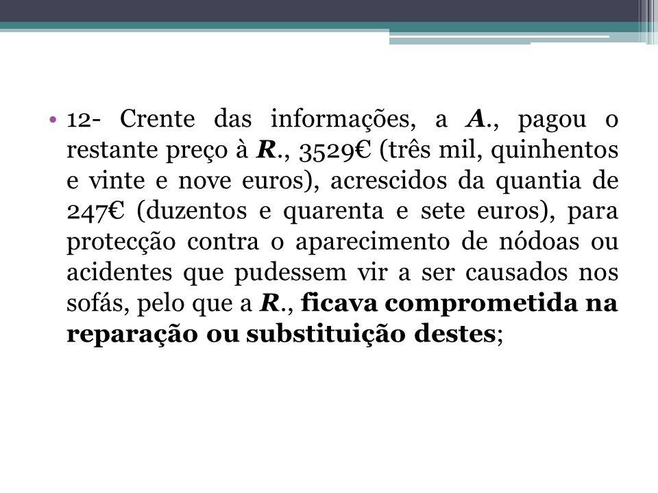 12- Crente das informações, a A., pagou o restante preço à R., 3529 (três mil, quinhentos e vinte e nove euros), acrescidos da quantia de 247 (duzento