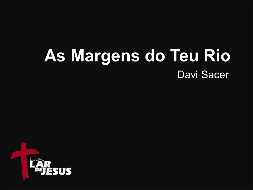 NÃO SAIO DAQUI, AS MARGENS DO TEU RIO, PROSPERAREI!
