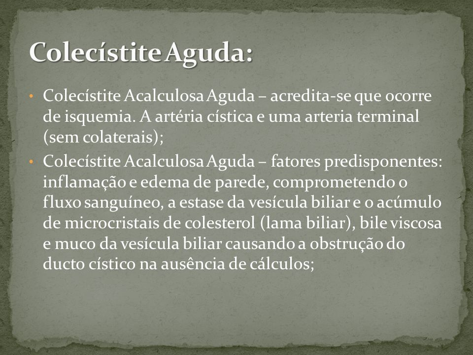Colecístite Acalculosa Aguda – acredita-se que ocorre de isquemia.