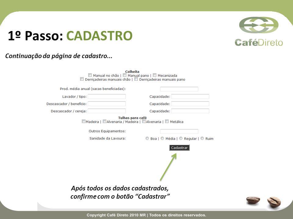 1º Passo: CADASTRO Continuação da página de cadastro... Após todos os dados cadastrados, confirme com o botão Cadastrar