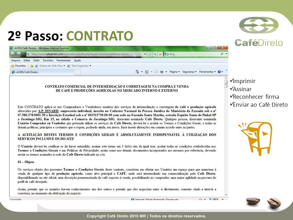 2º Passo: CONTRATO Imprimir Assinar Reconhecer firma Enviar ao Café Direto