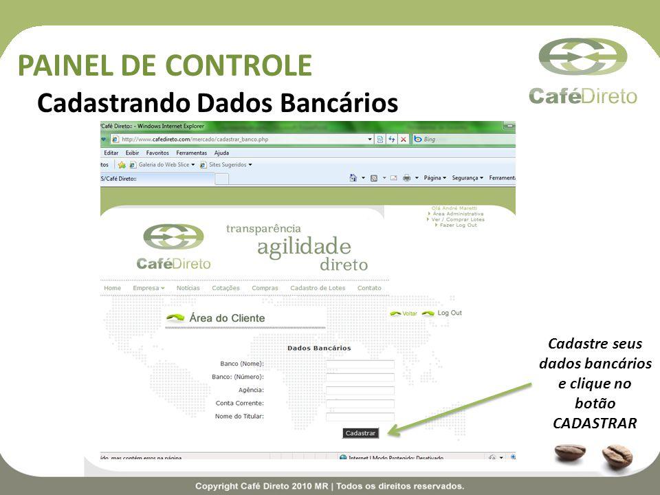 PAINEL DE CONTROLE Cadastrando Dados Bancários Cadastre seus dados bancários e clique no botão CADASTRAR