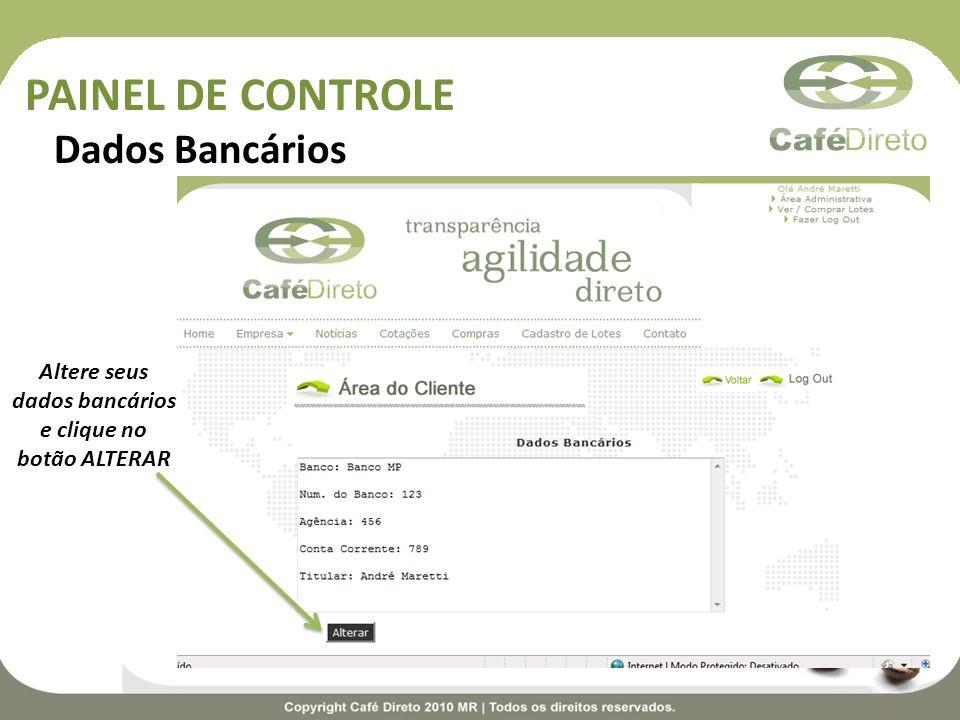 PAINEL DE CONTROLE Dados Bancários Altere seus dados bancários e clique no botão ALTERAR
