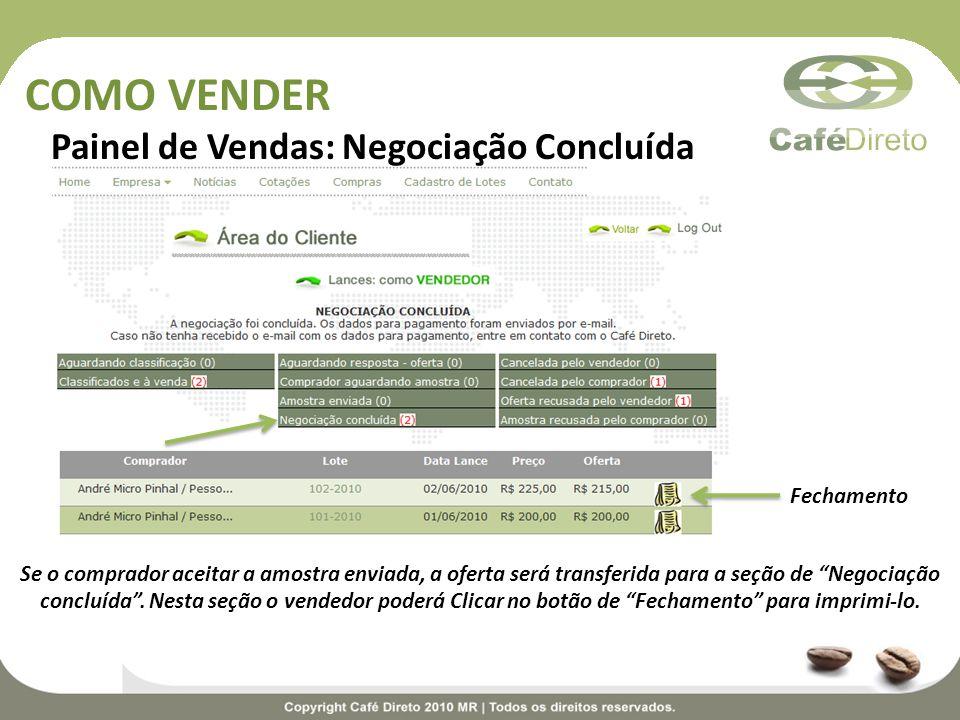 COMO VENDER Painel de Vendas: Negociação Concluída Se o comprador aceitar a amostra enviada, a oferta será transferida para a seção de Negociação conc