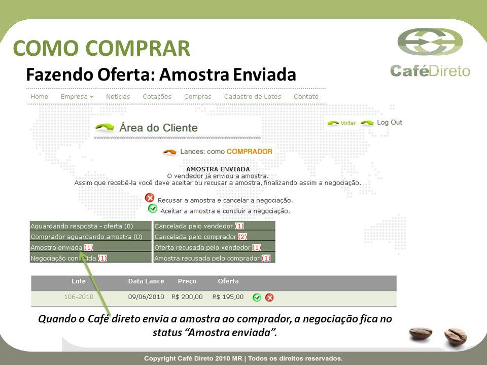 COMO COMPRAR Fazendo Oferta: Amostra Enviada Quando o Café direto envia a amostra ao comprador, a negociação fica no status Amostra enviada.