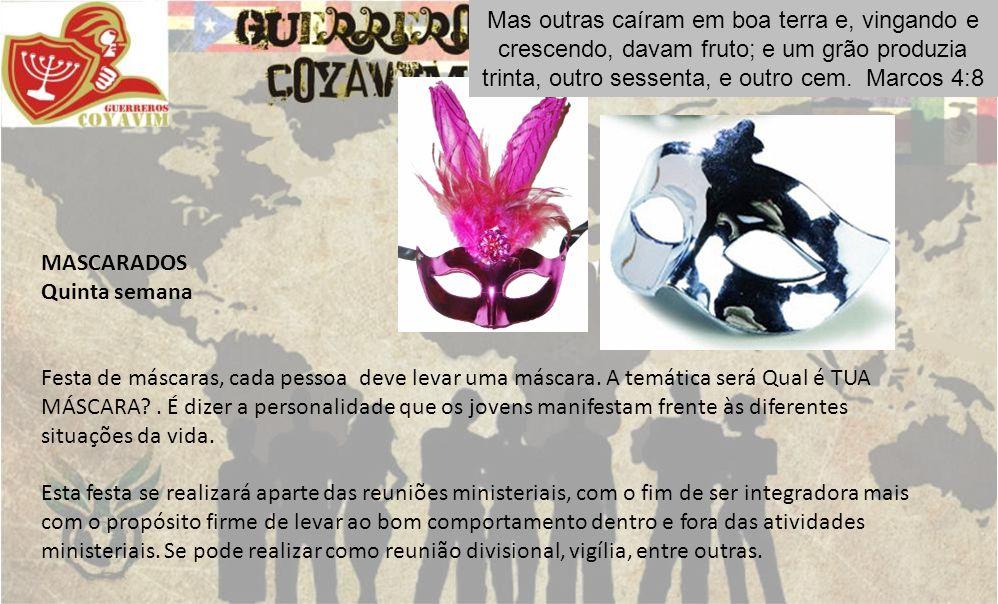 MASCARADOS Quinta semana Festa de máscaras, cada pessoa deve levar uma máscara. A temática será Qual é TUA MÁSCARA?. É dizer a personalidade que os jo