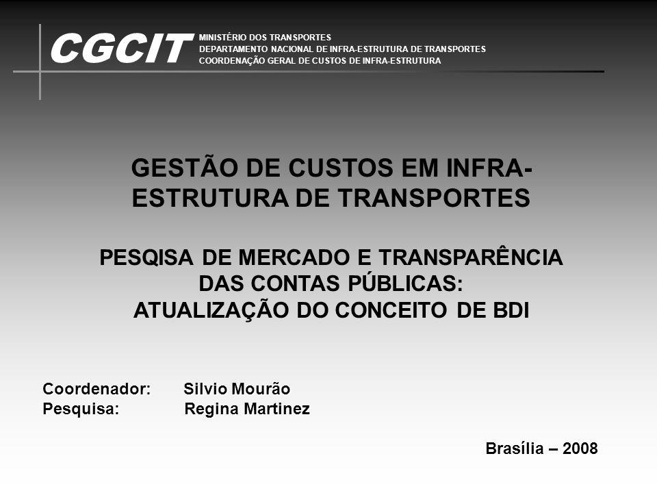 CGCIT MINISTÉRIO DOS TRANSPORTES DEPARTAMENTO NACIONAL DE INFRA-ESTRUTURA DE TRANSPORTES COORDENAÇÃO GERAL DE CUSTOS DE INFRA-ESTRUTURA Coordenador: S